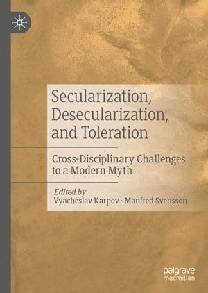 洋書, SOCIAL SCIENCE Secularization, Desecularization, and Toleration Cross-Disciplinary Challenges to a Modern Myth