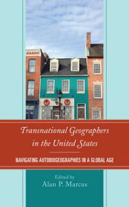 Transnational Geographers in the United StatesNavigating Autobiogeographies in a Global Age【電子書籍】[ Heike Alberts ]