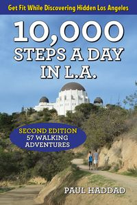 10,000 Steps a Day in L.A.57 Walking Adventures【電子書籍】[ Paul Haddad ]