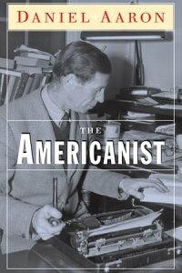 The Americanist【電子書籍】[ Daniel Aaron ]