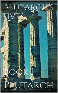 Plutarch's Lives. Book I【電子書籍】[ Plutarch ]