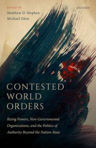 Contested World OrdersRising Powers, Non-Governmental Organizations, and the Politics of Authority Beyond the Nation-State【電子書籍】