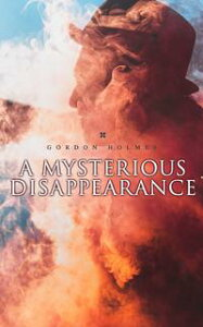 A Mysterious DisappearanceDetective Claude Bruce Murder Mystery【電子書籍】[ Gordon Holmes ]