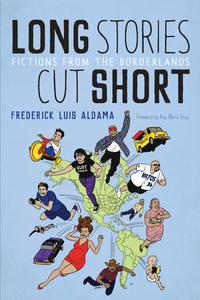 Long Stories Cut ShortFictions from the Borderlands【電子書籍】[ Frederick Luis Aldama ]