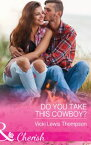 Do You Take This Cowboy? (Mills & Boon Cherish) (Thunder Mountain Brotherhood, Book 11)【電子書籍】[ Vicki Lewis Thompson ]