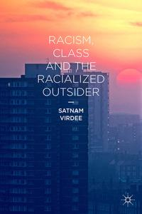 Racism, Class and the Racialized Outsider【電子書籍】[ Professor Satnam Virdee ]
