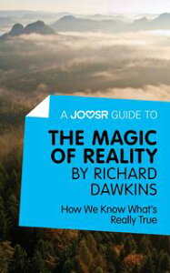 A Joosr Guide to... The Magic of Reality by Richard Dawkins: How We Know What's Really True【電子書籍】[ Joosr ]