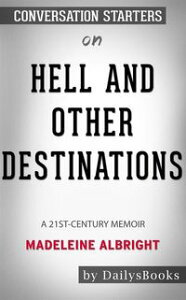 Hell and Other Destinations: A 21st-Century Memoir by?Madeleine Albright??Conversation Starters【電子書籍】[ dailyBooks ]
