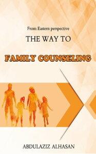 The Way to Family Counseling【電子書籍】[ Abdulaziz Alhasan ]