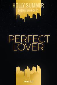 Perfect Lover (Boston Bad Boys Band 3)【電子書籍】[ Holly Summer ]