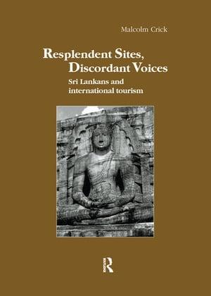 Resplendent Sites, Discordant VoicesSri Lankans and International Tourism【電子書籍】[ Malcolm Crick ]