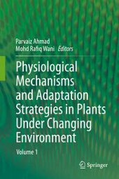 Physiological Mechanisms and Adaptation Strategies in Plants Under Changing Environment Volume 1【電子書籍】
