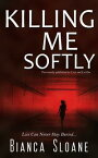 Killing Me Softly (Previously published as Live and Let Die)【電子書籍】[ Bianca Sloane ]