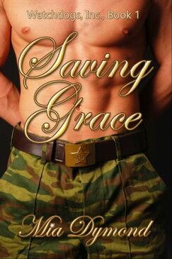 Saving Grace (Watchdogs, Inc. Book 1)【電子書籍】[ Mia Dymond ]