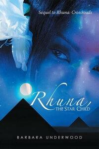 Rhuna, the Star ChildSequel to Rhuna: Crossroads【電子書籍】[ Barbara Underwood ]