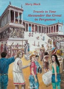 Travels in time Alexander the Great in Pergamon(greek version)Alexander the Great in Pergamon【電子書籍】[ Mary Mavrogiannaki (Mary Black) ]