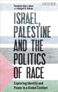 Israel, Palestine and the Politics of RaceExploring Identity and Power in a Global Context【電子書籍】[ Yasmeen Abu-Laban ]
