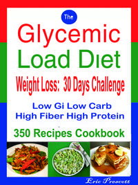 The Glycemic Load Diet Weight Loss: 30 Days ChallengeLow Gi Low Carb High Fiber High Protein: 350 Recipes Cookbook【電子書籍】[ Eric Prescott ]