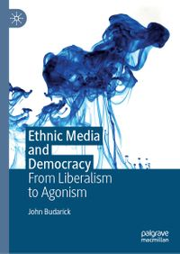 Ethnic Media and DemocracyFrom Liberalism to Agonism【電子書籍】[ John Budarick ]