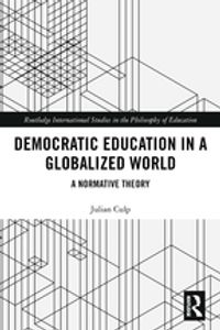 Democratic Education in a Globalized WorldA Normative Theory【電子書籍】[ Julian Culp ]