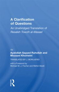 A Clarification Of QuestionsAn Unabridged Translation Of Resaleh Towzih Al-masael【電子書籍】[ Ruhollah (ayatollah) Khomeini ]