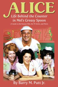 Alice: Life Behind the Counter in Mel's Greasy Spoon (A Guide to the Feature Film, the TV Series, and More)【電子書籍】[ Barry M. Putt, Jr. ]