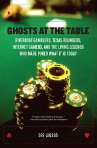Ghosts at the TableRiverboat Gamblers, Texas Rounders, Roadside Hucksters, and the Living Legends Who Made Poker What I【電子書籍】[ Des Wilson ]
