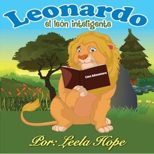 Leonardo el le?n inteligenteLibros para ninos en espa?ol [Children's Books in Spanish)【電子書籍】[ leela hope ]