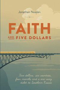 Faith and Five Dollars【電子書籍】[ Jonathan Aaron Nowlen ]