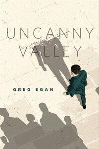 Uncanny ValleyA Tor.com Original【電子書籍】[ Greg Egan ]