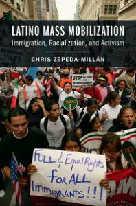Latino Mass MobilizationImmigration, Racialization, and Activism【電子書籍】[ Chris Zepeda-Mill?n ]