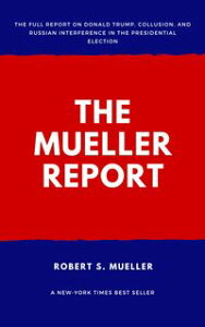 The Mueller Report: Report on the Investigation into Russian Interference in the 2016 Presidential Election【電子書籍】[ Robert S Mueller ]