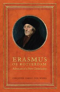 Erasmus of RotterdamAdvocate of a New Christianity【電子書籍】[ Christine Christ von-Wedel ]