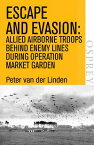 Escape and EvasionAllied airborne troops behind enemy lines during Operation Market Garden【電子書籍】[ Peter van der Linden ]