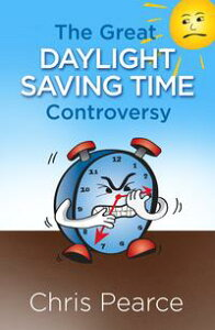 The Great Daylight Saving Time Controversy【電子書籍】[ Chris Pearce ]