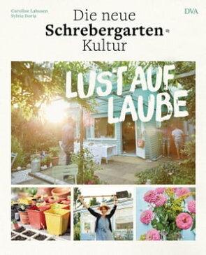 Lust auf LaubeDie neue Schrebergarten-Kultur【電子書籍】[ Caroline Lahusen ]