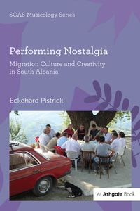 Performing Nostalgia: Migration Culture and Creativity in South Albania【電子書籍】[ Eckehard Pistrick ]