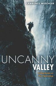 Uncanny ValleyAdventures in the Narrative【電子書籍】[ Lawrence Weschler ]