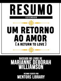 Resumo Estendido: Um Retorno Ao Amor (A Return To Love) - Baseado No Livro De Marianne Deborah Williamson【電子書籍】[ Mentors Library ]