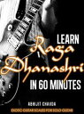 Learn Raga Dhanashri in 60 Minutes (Exotic Guitar Scales for Solo Guitar)【電子書籍】[ Abhijit Chavda ]