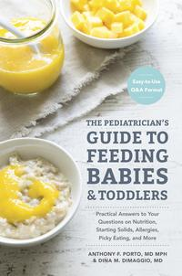 The Pediatrician's Guide to Feeding Babies and ToddlersPractical Answers To Your Questions on Nutrition, Starting Solids, Allergies, Picky Eating, and More (For Parents, By Parents)【電子書籍】[ Anthony Porto, M.D. ]
