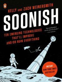 SoonishTen Emerging Technologies That'll Improve and/or Ruin Everything【電子書籍】[ Kelly Weinersmith ]