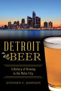 Detroit BeerA History of Brewing in the Motor City【電子書籍】[ Stephen C. Johnson ]