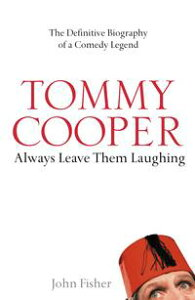 Tommy Cooper: Always Leave Them Laughing: The Definitive Biography of a Comedy Legend【電子書籍】[ John Fisher ]