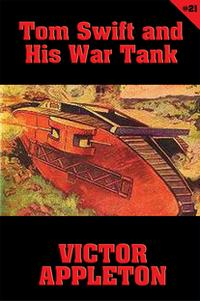Tom Swift #21: Tom Swift and His War TankDoing His Bit for Uncle Sam【電子書籍】[ Victor Appleton ]