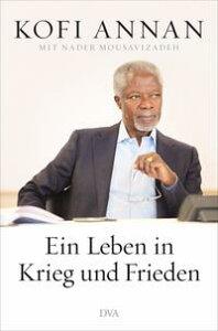 Ein Leben in Krieg und Frieden【電子書籍】[ Kofi Annan ]
