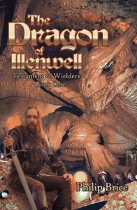 The Dragon of IllenwellTestament of Wielders【電子書籍】[ Philip Brice ]
