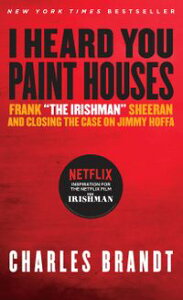 "I Heard You Paint HousesFrank ""The Irishman"" Sheeran & Closing the Case on Jimmy Hoffa【電子書籍】[ Charles Brandt ]"