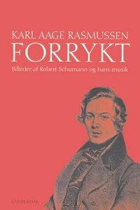 ForryktBilleder af Robert Schumann og hans musik【電子書籍】[ Karl Aage Rasmussen ]