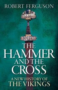 The Hammer and the CrossA New History of the Vikings【電子書籍】[ Robert Ferguson ]